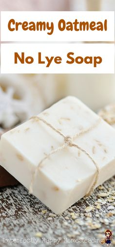 Easy to make Creamy Oatmeal Body Soap - no lye to deal with. A great way to start making soap for beginners.