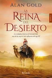 Magnífica novela histórica sobre Gertrude Bell, una de las mujeres más influyentes del sigo XX. En La reina del desierto Alan Gold pone de manifiesto que esta mujer extraordinaria y de férrea determinación fue, más que ninguna otra figura individual, quien diseñó el mundo árabe como lo conocemos en la actualidad.