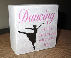 Dancing is like dreaming with your feet Wooden Painted Rustic box Sign shelf sitter Dancer gift Dance Teacher Gift Dance Sign