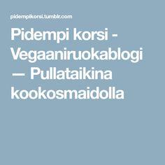 Pidempi korsi - Vegaaniruokablogi — Pullataikina kookosmaidolla