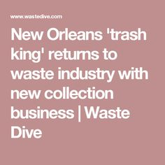 New Orleans 'trash king' returns to waste industry with new collection business | Waste Dive