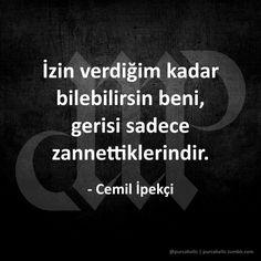 İzin verdiğim kadar bilebilirsin beni, gerisi sadece zannettiklerindir. - Cemil İpekçi #izin #bilebilirsin #psikolog #hobipsikologlaragelsin #alay #alayına #sözler #anlamlısözler #güzelsözler #manalısözler #özlüsözler #alıntı #alıntılar #alıntıdır #alıntısözler #şiir #siir #şiirsokakta #siirsokakta #edebiyat #cemilipekçi Thug Life, Meaningful Words, Beautiful Words, Cool Words, Karma, Sentences, Quotations, Best Quotes, Psychology