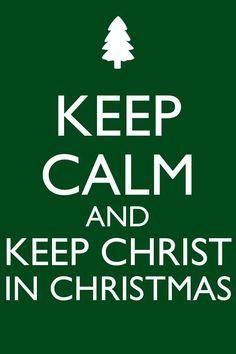 Keep calm and keep Jesus Christ in Christmas