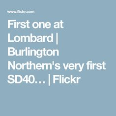 First one at Lombard | Burlington Northern's very first SD40… | Flickr