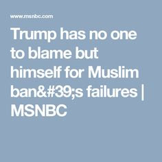 Trump has no one to blame but himself for Muslim ban's failures | MSNBC