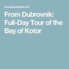 From Dubrovnik: Full-Day Tour of the Bay of Kotor