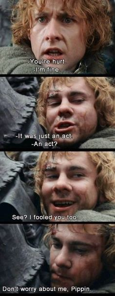 It was just an act...  Oh my goodness, why does this make me think of something that might happen in S3 of Sherlock (Pippin representing John, and Merry representing our favorite high-functioning sociopath, Sherlock)