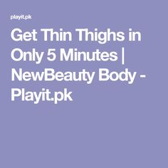 Get Thin Thighs in Only 5 Minutes | NewBeauty Body - Playit.pk