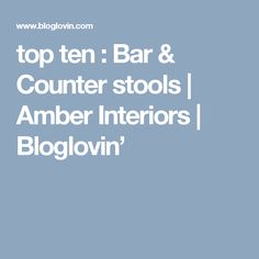 top ten : Bar & Counter stools | Amber Interiors | Bloglovin'
