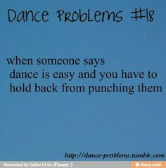 Dance promblems... Only dancers would understand.