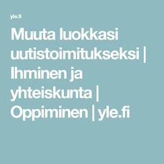 Muuta luokkasi uutistoimitukseksi   Ihminen ja yhteiskunta   Oppiminen   yle.fi