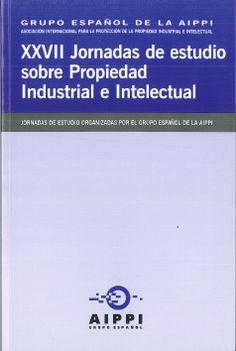 Jornadas de Estudio sobre Propiedad Industrial e Intelectual (27ª. 2012. Madrid). /  XXVII Jornadas de Estudio sobre Propiedad Industrial e Intelectual. /  Grupo Español de la AIPPI, 2013