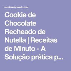 Cookie de Chocolate Recheado de Nutella | Receitas de Minuto - A Solução prática para o seu dia-a-dia!