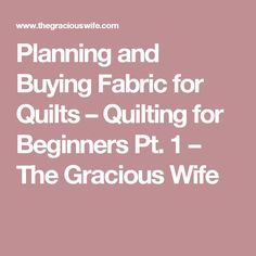 Planning and Buying Fabric for Quilts – Quilting for Beginners Pt. 1 – The Gracious Wife