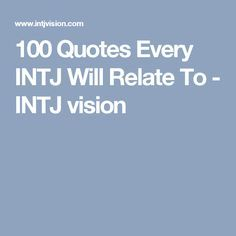 100 Quotes Every INTJ Will Relate To - INTJ vision