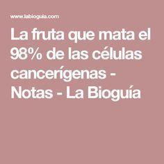 La fruta que mata el 98% de las células cancerígenas - Notas - La Bioguía