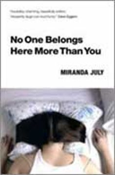 Click through for a review of Miranda July's collection of short stories No One Belongs Here More Than You.