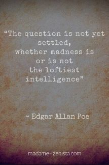 """""""The question is not yet settled, whether madness is or is not the loftiest intelligence"""" Quote by Edgar Allan Poe."""