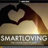 SmartLoving: What it is. How to do it.:   Want an easy way to understand SmartLoving? Have a look at this deck to find out what it is and how to do it!     - http://smartloving.org/smartloving-what-it-is-how-to-do-it/ http://smartloving.org/wp-content/uploads/2013/09/SmartLoving-what-how.jpg