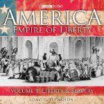 America - Empire Of Liberty: Volume 1: Liberty And Slavery   David Reynolds