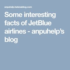 Some interesting facts of JetBlue airlines   - anpuhelp's blog