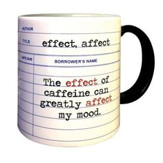 Effect, Affect Mug at Bas Bleu Funny Coffee Mugs, Funny Mugs, Coffee Quotes, Work Memes, Work Humor, Grammar Humor, Biology Humor, Science Jokes, Chemistry Jokes