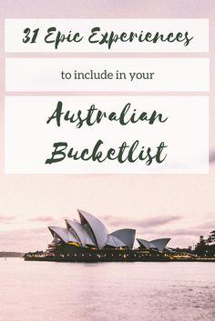 Do you want to travel to Australia? Here are 31 epic experiences to add to your Australian bucket list, including climbing the Sydney Harbour Bridge and visiting Noosa.