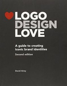 Logo Design Love: A Guide to Creating Iconic Brand Identities, 2nd Edition
