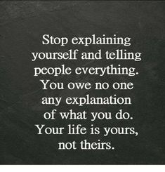 Stop explaining yourself and telling people everything quotes life life quotes and sayings life images Quotable Quotes, Wisdom Quotes, Words Quotes, Quotes To Live By, Me Quotes, Motivational Quotes, Inspirational Quotes, Sayings, Advice Quotes