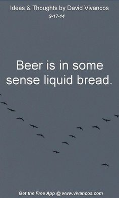 "September 17th 2014 Idea, ""Beer is in some sense liquid bread."" (Peter Reinhart) https://www.youtube.com/watch?v=RBafT1Z6N7c #quote"