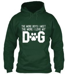The More Boys I Meet The More I Love My D G Forest Green Sweatshirt Front