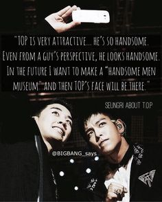 """....In the future I want to make a ""handsome men museum"" and then TOP's face will be there."" -Seungri About T.O.P"