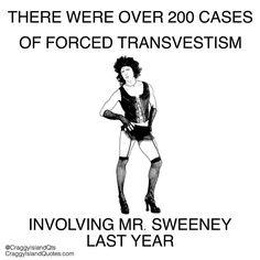 Poor Mr. Sweeney he wouldn't like that