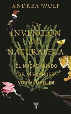 La invencion de la naturaleza / The Invention of Nature: El mundo nuevo de alexander von Humboldt / Alexander Von...