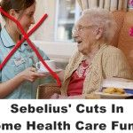 Sebelius cuts in home health care funds could jeopardize hundreds of thousands of jobs