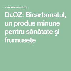 Dr.OZ: Bicarbonatul, un produs minune pentru sănătate şi frumuseţe Dr Oz, Green, Dr. Oz