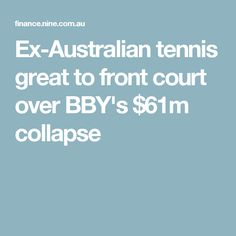 Ex-Australian tennis great to front court over BBY's $61m collapse