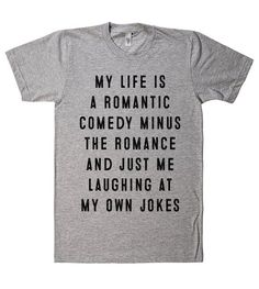 This T-shirt because it sums up everything about them. | 27 Gifts For People Who Love Romantic Comedies