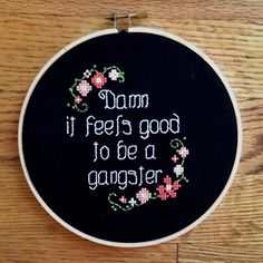 """Damn it feels good to be a gangster"" cross stitch"