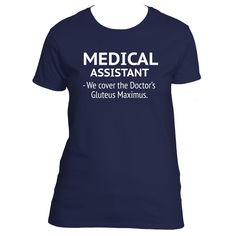 """""""Medical Assistant - We cove the Doctor's Gluteus Maximus"""" T-Shirt"""