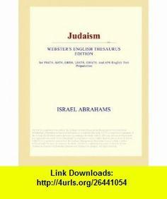 Judaism (Websters English Thesaurus Edition) Israel Abrahams ,   ,  , ASIN: B001CV1OOW , tutorials , pdf , ebook , torrent , downloads , rapidshare , filesonic , hotfile , megaupload , fileserve