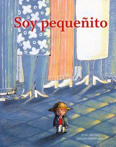 Soy pequeñito de Juan Arjona y Emilio Urberuaga (editorial A buen paso)