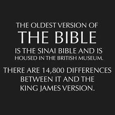 The oldest version of the Bible (this may unsettle the King James only folks. KJV is filled with errors and added words, and biased words of translators. Not all of it, but some of it. Satan is the great deceiver.)