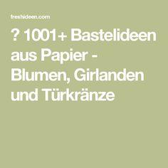 ▷ 1001+ Bastelideen aus Papier - Blumen, Girlanden und Türkränze