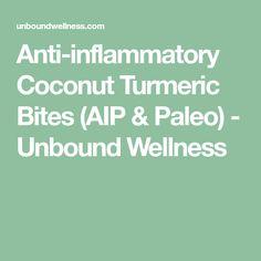 Anti-inflammatory Coconut Turmeric Bites (AIP & Paleo) - Unbound Wellness