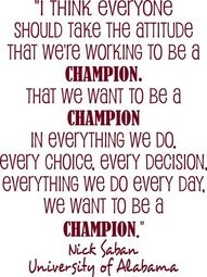 Saban University of Alabama Football Coach quote I think everyone should take the attitude that we are working to be champions Vinyl Lettering Wall Saying--HAVE 61 Vinyl Colors Roll Tide Roll Tide Roll Crimson Tide Football, Alabama Football, Alabama Crimson Tide, College Football, Football Team, Football Spirit, Football Pics, Football Baby, Great Quotes