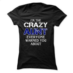 Im the crazy AUNT , everyone warned you about! - wholesale t shirts #tee #fashion
