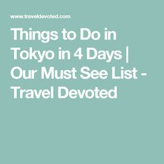 Things to Do in Tokyo in 4 Days | Our Must See List - Travel Devoted