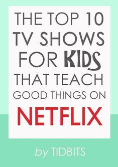 The Top 10 TV Shows for Kids That Teach Good Things on Netflix - Tidbits