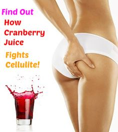 Remove Cellulite And Carve The Body Of Your Dreams: Can Cranberry Juice Help Cellulite Reduction?